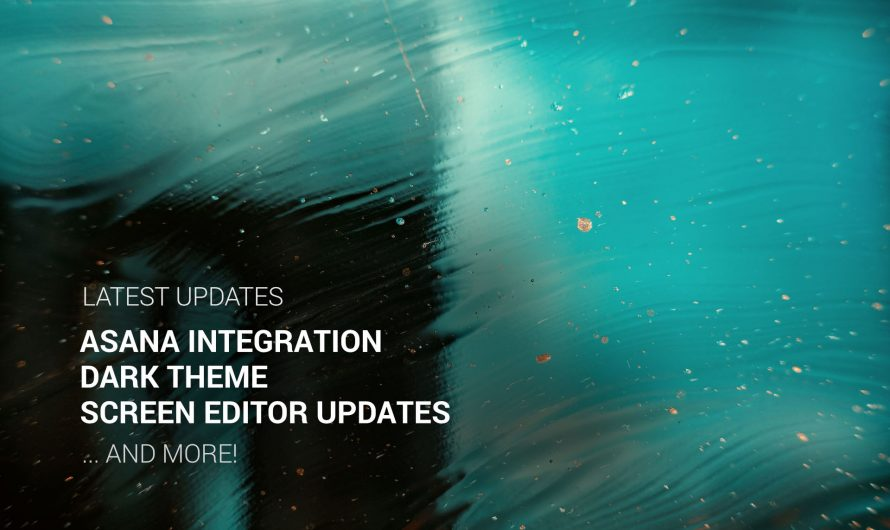 Asana Integration, Dark Theme, Screen Editor Updates and More!